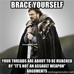"""Game of Thrones - Brace Yourself Your Threads are about to be hijacked by """"It's Not An Assault Weapon"""" arguments"""
