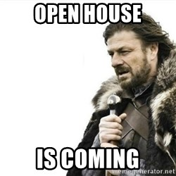Prepare yourself - Open house is coming