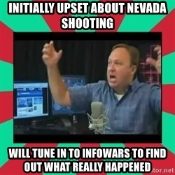 Alex Jones  - Initially upset about Nevada shooting will tune in to infowars to find out what really happened