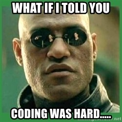 Matrix Morpheus - What If I told you Coding was hard.....