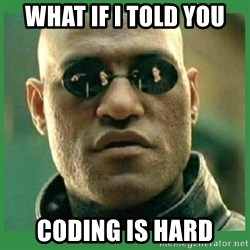 Matrix Morpheus - What If I told you Coding is hard