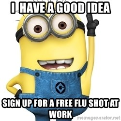 Despicable Me Minion - I  have a good Idea Sign up for a Free flu shot at work