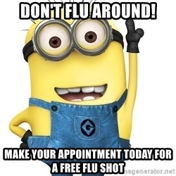 Despicable Me Minion - Don't Flu Around! Make your appointment today for a free flu shot
