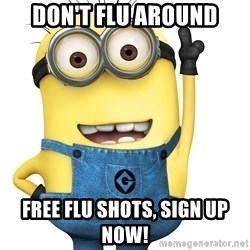 Despicable Me Minion - Don't Flu around Free Flu shots, sign up now!