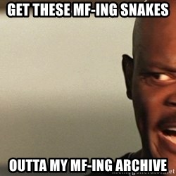 Snakes on a plane Samuel L Jackson - GET THESE MF-ING SNAKES OUTTA MY MF-ING ARCHIVE