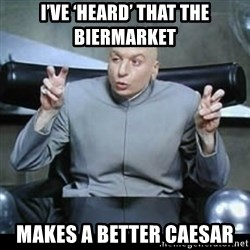dr. evil quotation marks - I've 'heard' that the Biermarket  makes a better Caesar