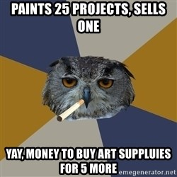 Art Student Owl - paints 25 projects, sells one yay, money to buy art suppluies for 5 more