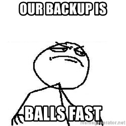 Fuck Yeah - our backup is balls fast