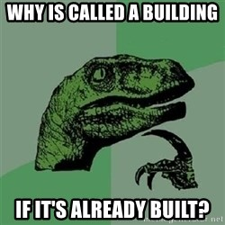 Velociraptor Xd - Why is called a building if it's already built?