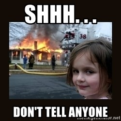 burning house girl - shhh. . .  don't tell anyone