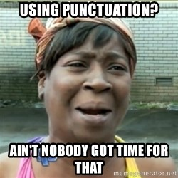 Ain't Nobody got time fo that - Using punctuation? Ain't nobody got time for that