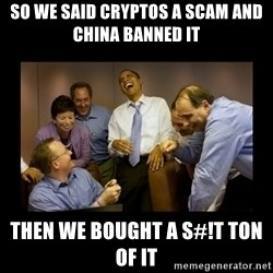 obama laughing  - So we said cryptos a scam and china banned it then we bought a S#!t ton of it