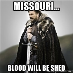 Game of Thrones - Missouri... Blood will be shed