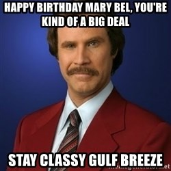 Anchorman Birthday - Happy birthday mary bel, you're kind of a biG deal Stay classy gulf breeze