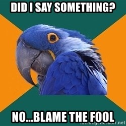 Paranoid Parrot - Did i say something? No...blame the fool