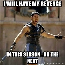 GLADIATOR - I will have my revenge In this season.. or the next