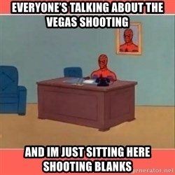 Masturbating Spider-Man - EvEryone's talkIng about the vegas shooting ANd im just sitting here shooting blanks
