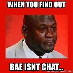 crying michael jordan - When you find out  Bae isnt chat...