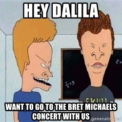 Beavis and butthead - Hey Dalila Want to go to the Bret Michaels concert with us