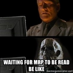 Waiting For - waiting for mrp to be read be like