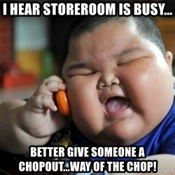 fat chinese kid - I hear storeroom is busy... Better give someone a chopout...way of the chop!