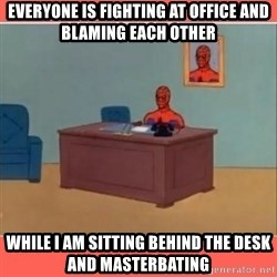 Masturbating Spider-Man - Everyone is fighting at office and blaming each other while I am sitting behind the desk and masterbating
