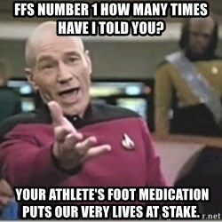 star trek wtf - FFS Number 1 How many times have I told you?  your athlete's foot medication puts our very lives at stake.