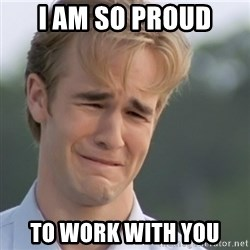 Dawson's Creek - I AM SO PROUD TO WORK WITH YOU