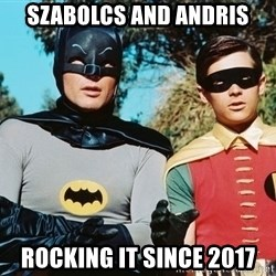 Batman meme - Szabolcs and Andris Rocking it since 2017