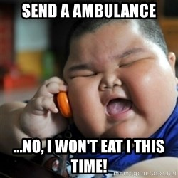 fat chinese kid - Send a ambulance ...no, i won't eat i this time!