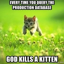 God Kills A Kitten - Every time you query the production database God kills a kitten