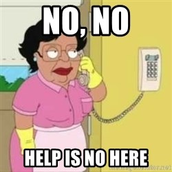 Family guy maid - NO, no Help is no here