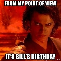 Anakin Skywalker - From my point of view It's bill's bIrthday