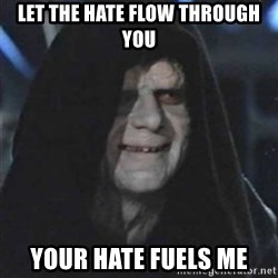 Sith Lord - Let the hate flow through you Your hate fuels me