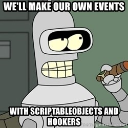 Typical Bender - We'll make our own events with ScriptableObjects and hookers