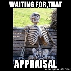 Still Waiting - waiting for that appraisal