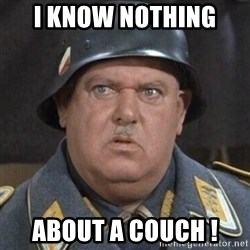 Sergeant Schultz - I Know nothing  About a couch !