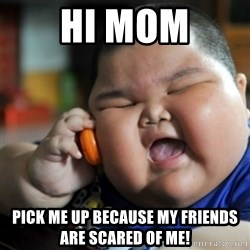 fat chinese kid - hi mom pick me up because my friends are scared of me!