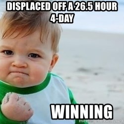 fist pump baby - DISPLACED OFF A 26.5 HOUR   4-DAY              WINNING