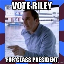 J walter weatherman - vote Riley  For Class president