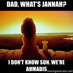 Simba - Dad, what's jannah? I don't know son. We're ahmadis