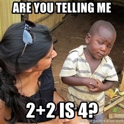 Skeptical African Child - Are you telling me 2+2 is 4?