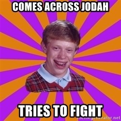 Unlucky Brian Strikes Again - Comes across Jodah Tries to fIght