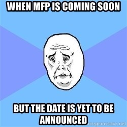 Okay Guy - When MFP is coming soon but the date is yet to be announced