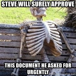 Waiting For Op - Steve will surely approve This document he asked for urgently