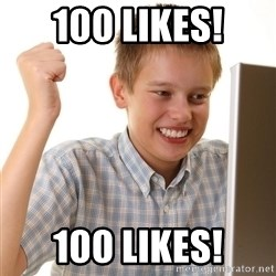 First Day on the internet kid - 100 Likes! 100 likes!