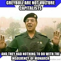 Comical Ali - Greybull are not vulture capitalists and they had nothing to do with the insolvency of monarch