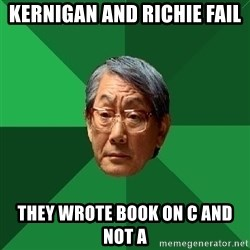 High Expectations Asian Father - kernigan and richie fail they wrote book on c and not a