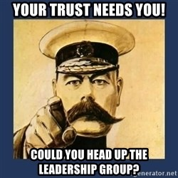 your country needs you - Your Trust NEEDS You! Could you Head up the LEADERSHIP Group?