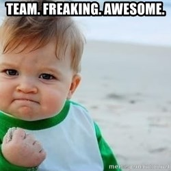 fist pump baby - team. freaking. awesome.